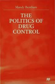 The Politics of Drug Control by M. Bentham image