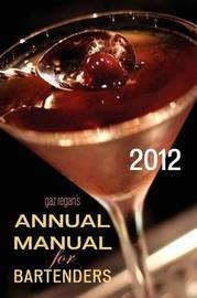 Gaz Regan's ANNUAL MANUAL for Bartenders, 2012 by Gary Regan