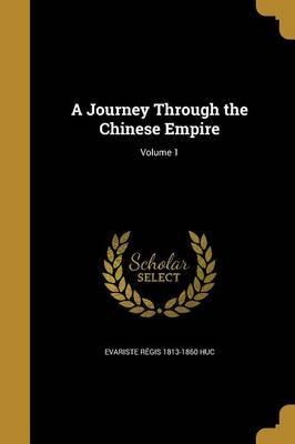 A Journey Through the Chinese Empire; Volume 1 by Evariste Regis 1813-1860 Huc