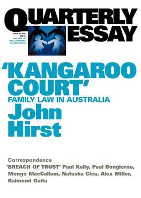 Kangaroo Court: Family Law Court in Australia: Quarterly Essay 17 by John Hirst