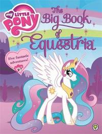My Little Pony: The Big Book of Equestria by My Little Pony