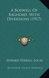 A Boswell of Baghdad, with Diversions (1917) by Edward Verrall Lucas