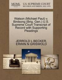 Watson (Michael Paul) V. Birdsong (Brig. Gen.) U.S. Supreme Court Transcript of Record with Supporting Pleadings by Jerrold L Becker