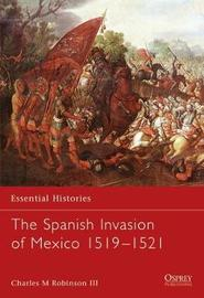 The Spanish Invasion of Mexico, 1519-1521 by Charles M Robinson