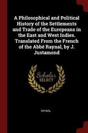 A Philosophical and Political History of the Settlements and Trade of the Europeans in the East and West Indies. Translated from the French of the ABBE Raynal, by J. Justamond by . Raynal image