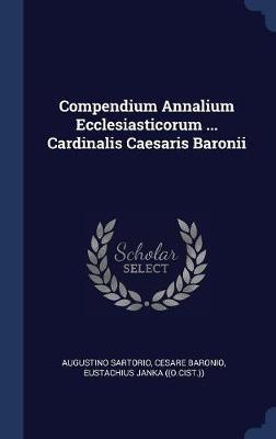 Compendium Annalium Ecclesiasticorum ... Cardinalis Caesaris Baronii by Augustino Sartorio image