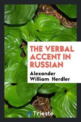 The Verbal Accent in Russian by Alexander William Herdler