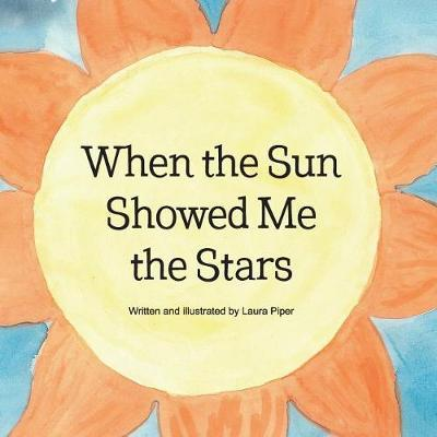 When the Sun Showed Me the Stars by Laura Piper image
