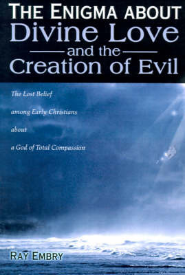 The Enigma about Divine Love and the Creation of Evil by Ray Embry image