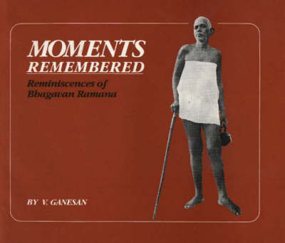 Moments Remembered: Reminiscences of Bhagavan Ramana by V. Ganesan image