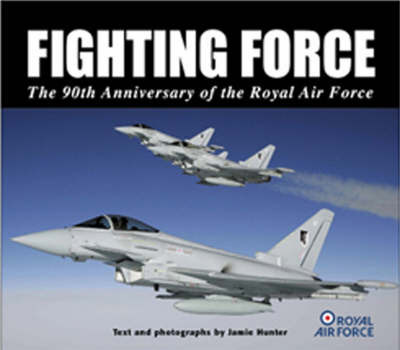 Fighting Force: 90th Anniversary of the Royal Air Force by Jamie Hunter image