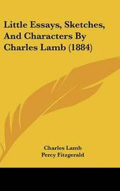 Little Essays, Sketches, and Characters by Charles Lamb (1884) by Charles Lamb