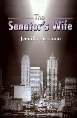 The Senator's Wife by Jennifer Ferranno