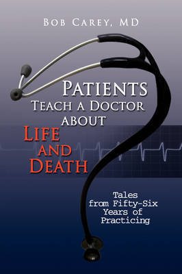 Patients Teach a Doctor about Life and Death by Bob MD Carey