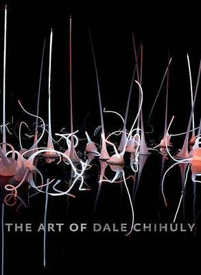 Art of Dale Chihuly by Timothy Burgard