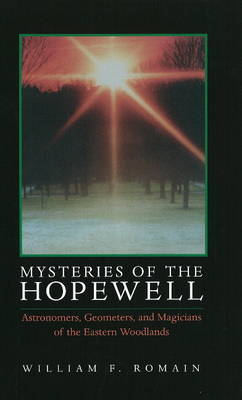 Mysteries of the Hopewell: Astronomers, Geometers and Magicians of the Eastern Woodlands by William F. Romain