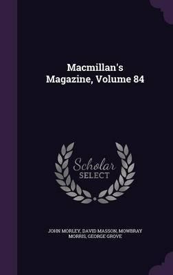 MacMillan's Magazine, Volume 84 by John Morley image