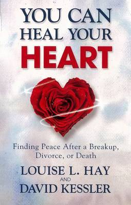 You Can Heal Your Heart: Finding Peace After a Breakup, Divorce or Death by Louise L. Hay image