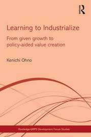 Learning to Industrialize by Kenichi Ohno