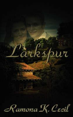 Larkspur by Ramona, K. Cecil