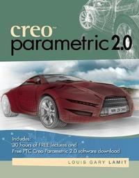 Creo (TM) Parametric 2.0 by Louis Gary Lamit