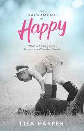 The Sacrament of Happy by Lisa Harper image