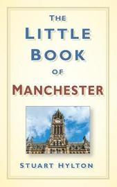 The Little Book of Manchester by Stuart Hylton