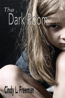 The Dark Room by Cindy L Freeman