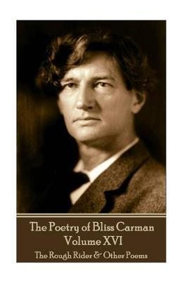 The Poetry of Bliss Carman - Volume XVI by Bliss Carman