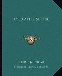 Told After Supper by Jerome Klapka Jerome