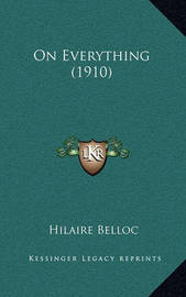 On Everything (1910) by Hilaire Belloc