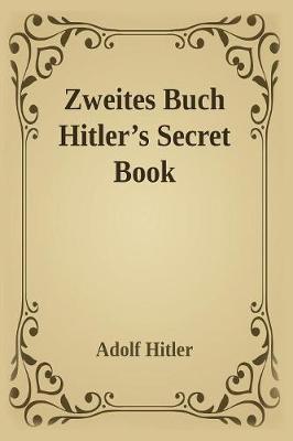 Zweite Zweites Buch (Hitler's Secret Book) by Adolf Hitler