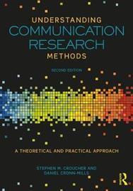 Understanding Communication Research Methods by Stephen M. Croucher