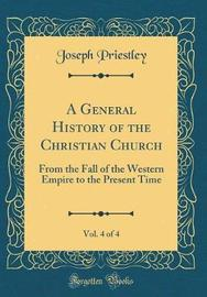 A General History of the Christian Church, Vol. 4 of 4 by Joseph Priestley image