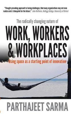 Work, Workers & Workplaces Using Space as the Starting Point of Innovation. by Parthajeet Sarma image