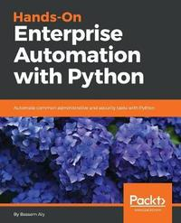 Hands-On Enterprise Automation with Python by Bassem Aly image