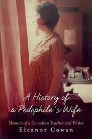 A History of a Pedophile's Wife by Eleanor Cowan