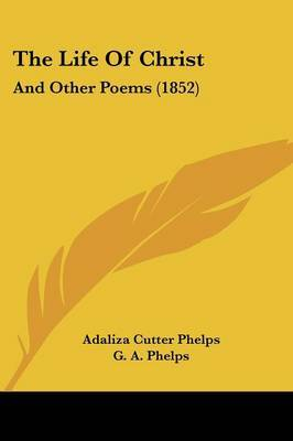 The Life Of Christ: And Other Poems (1852) by Adaliza Cutter Phelps image