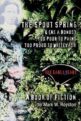The Spout Spring & (as a Bonus) Too Poor to Paint Too Proud to Whitewash : The Early Years by Mark W Royston image