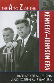 The A to Z of the Kennedy-Johnson Era by Richard Dean Burns