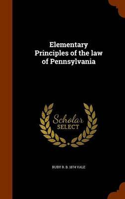 Elementary Principles of the Law of Pennsylvania by Ruby R B 1874 Vale
