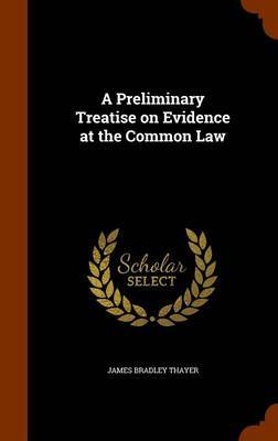 A Preliminary Treatise on Evidence at the Common Law by James Bradley Thayer image