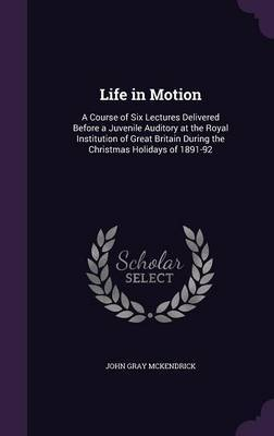 Life in Motion by John Gray McKendrick