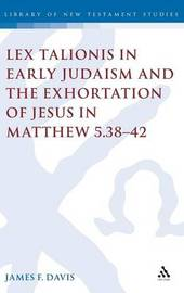 Lex Talionis in Early Judaism and the Exhortation of Jesus in Matthew 5.38-42 by James F. Davis image