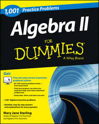 Algebra II: 1,001 Practice Problems For Dummies (+ Free Online Practice) by Mary Jane Sterling