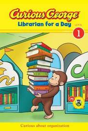 Curious George Librarian for a Day: Curious about Organization (Level 1) by H.A. Rey