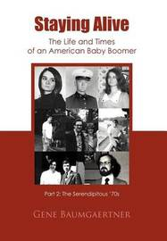 Staying Alive-The Life and Times of an American Baby Boomer Part 2 by Gene Baumgaertner