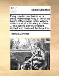 Every Man His Own Broker by Thomas Mortimer