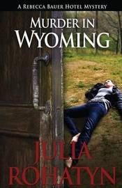 Murder in Wyoming by Julia Rohatyn image