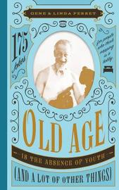 Old Age Is the Absence of Youth (and a Lot of Other Things) by Gene Perret
